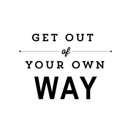 Get Out Of Your Own Way